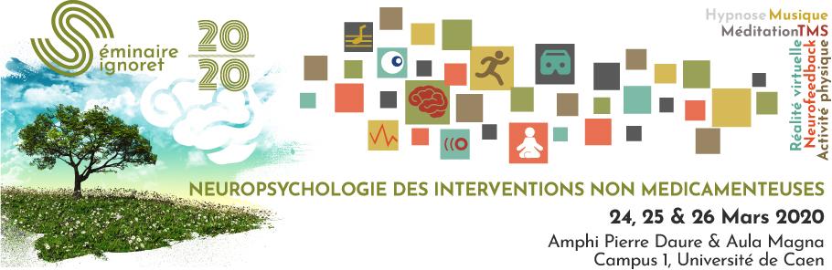 Séminaire Signoret 2020 : Neuropsychologie des interventions non-médicamenteuses. 24, 25 et 26 mars 2020. Amphi Pierre Daure et Aula Magna, Campus 1, Université de Caen.